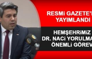 Hemşehrimiz Dr. Naci Yorulmaz'a Önemli Görev