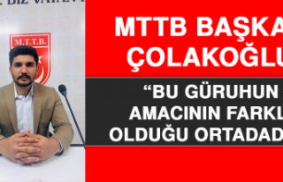 """MTTB Başkanı Çolakoğlu: """"Bu Güruhun Amacının..."""