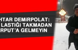 Muhtar Demirpolat: Kar Lastiği Takmadan Harput'a...