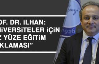 """Prof. Dr. İlhan: """"Üniversiteler için yüz yüze..."""