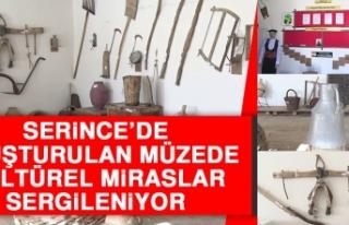 Serince'de Oluşturulan Müzede Kültürel Miraslar...