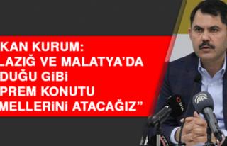 Bakan Kurum: Elazığ ve Malatya'da olduğu gibi...