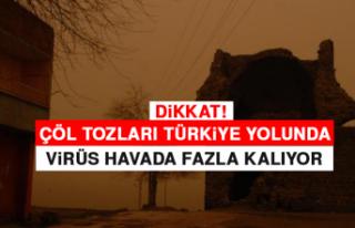 Çöl Tozları Türkiye Yolunda: Virüs Havada Fazla...