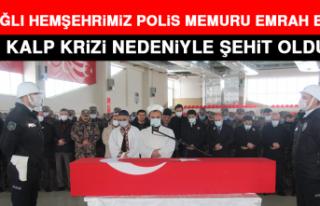 Hemşehrimiz Polis Memuru Emrah Barak Kalp Krizi Nedeniyle...