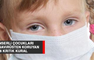Kanserli Çocukları Koronavirüsten Koruyan 6 Kritik...