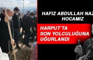 Merhum Hafız Abdullah Nazırlı, Harput'ta Defnedildi