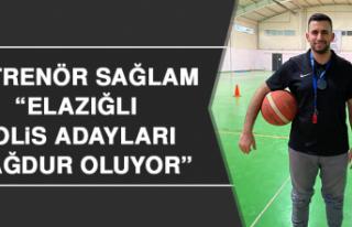 Mustafa Sağlam: Elazığlı Polis Adayları Mağdur...