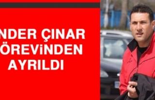 Önder Çınar, Görevinden Ayrıldı