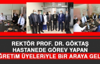 Rektör Prof. Dr. Göktaş, Hastanede Görev Yapan...