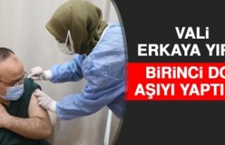 Vali Erkaya Yırık Birinci Doz Aşıyı Yaptırdı