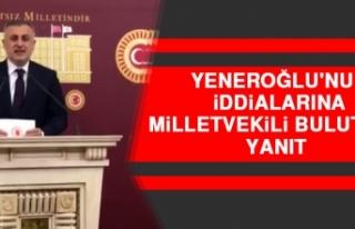 Yeneroğlu'nun İddialarına Milletvekili Bulut'tan...