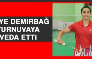 Aliye Demirbağ, Turnuvaya Veda Etti