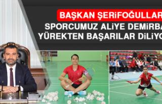 Başkan Şerifoğulları: Sporcumuz Aliye Demirbağ'a...