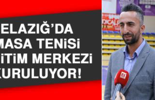 Elazığ'da Masa Tenisi Eğitim Merkezi Kuruluyor!
