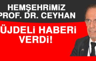 Prof. Dr. Ceyhan Müjdeli Haberi Verdi
