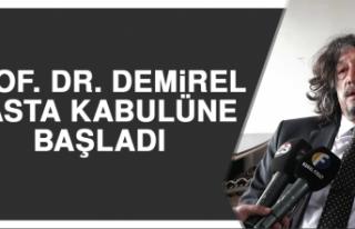 Prof. Dr. Demirel, Hasta Kabulüne Başladı