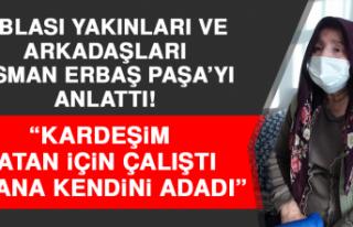 """Şehit Korgeneral Osman Erbaş'ın ablası: """"Kardeşim..."""