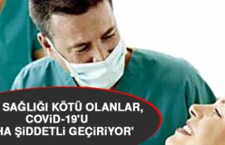 'Ağız sağlığı kötü olanlar, Kovid-19'u...