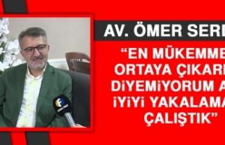 Av. Ömer Serdar: En Mükemmeli Ortaya Çıkardık...