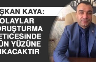 Başkan Kaya: Olaylar Soruşturma Neticesinde Gün...
