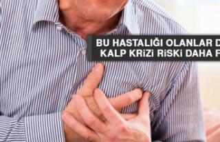 Bu hastalığı olanlar dikkat; kalp krizi riski daha...