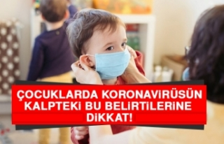 Çocuklarda Koronavirüsün Kalpteki Bu Belirtilerine...