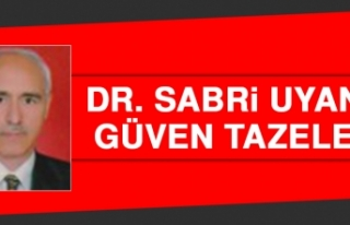 Dr. Sabri Uyanık, Güven Tazeledi