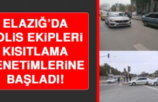 Elazığ'da Polis Ekipleri Kısıtlama Denetimlerine...