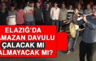 Elazığ'da Ramazan Davulu Çalacak mı Çalmayacak...