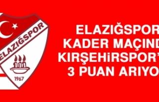 Elazığspor, Kader Maçında Kırşehirspor'de...