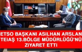 ETSO Başkanı Arslan TEİAŞ 13.Bölge Müdürlüğü'nü...