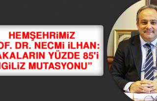 """Hemşehrimiz Prof. Dr. Necmi İlhan: """"Vakaların..."""