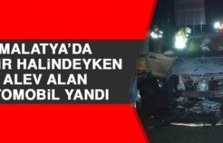 Malatya'da Seyir Halindeyken Alev Alan Otomobil...