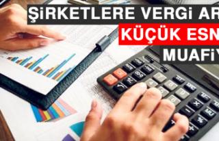 Şirketlere Vergi Artışı Küçük Esnafa Muafiyet