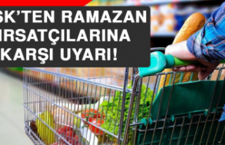 TESK'ten Ramazan Fırsatçılarına Karşı Uyarı!