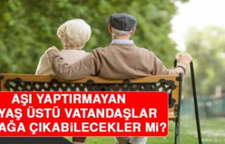 Aşı Yaptırmayan 65 Yaş Üstü Vatandaşlar Sokağa...
