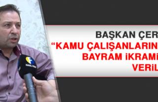 Başkan Çerkez: Kamu çalışanlarına da bayram...