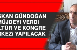 Başkan Gündoğan Müjdeyi Verdi; Kültür ve Kongre...