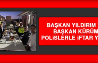 Başkan Yıldırım ve Başkan Kürüm Polislerle...