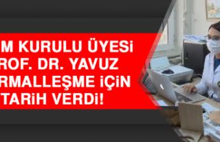 Bilim Kurulu Üyesi Prof. Dr. Yavuz Normalleşme İçin...
