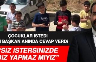 Çocuklar İstedi, Şahin Başkan Anında Cevap Verdi!