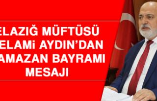 Elazığ Müftüsü Selami Aydın'dan Ramazan Bayramı...