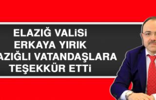 Elazığ Valisi Erkaya Yırık Elazığlı Vatandaşlara...