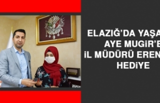 Elazığ'da Yaşayan Aye Mugir'e İl Müdürü...