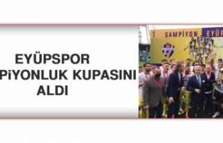 Eyüpspor, Şampiyonluk Kupasını Aldı