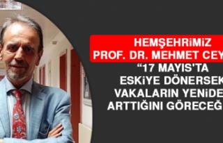"""Prof. Dr. Ceyhan: """"17 Mayıs'ta eskiye dönersek,..."""