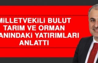 Milletvekili Bulut, Tarım ve Orman Alanındaki Yatırımları...