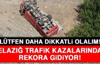 Elazığ Trafik Kazalarında Rekora Gidiyor!