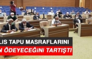 Meclis, Tapu Masraflarını Kimin Ödeyeceğini Tartıştı