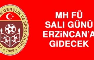 MH FÜ, Salı Günü Erzincan'a Gidecek